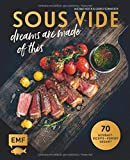 Souse-vide - dreams are made of this : 70 Gourmet-Rezepte - perfekt gegart!